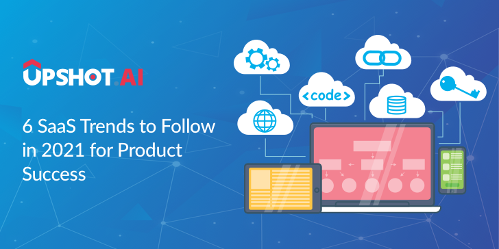6 SaaS trends to follow in 2021