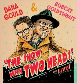 """Dana Gould & Bobcat Goldthwait """"The Show with Two Heads"""""""