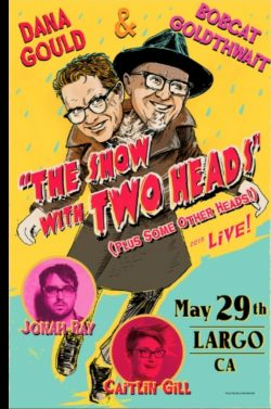 "Dana Gould & Bobcat Goldthwait ""The Show with Two Heads"""