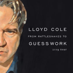 Lloyd Cole - From Rattlesnakes to Guesswork 2020 Tour
