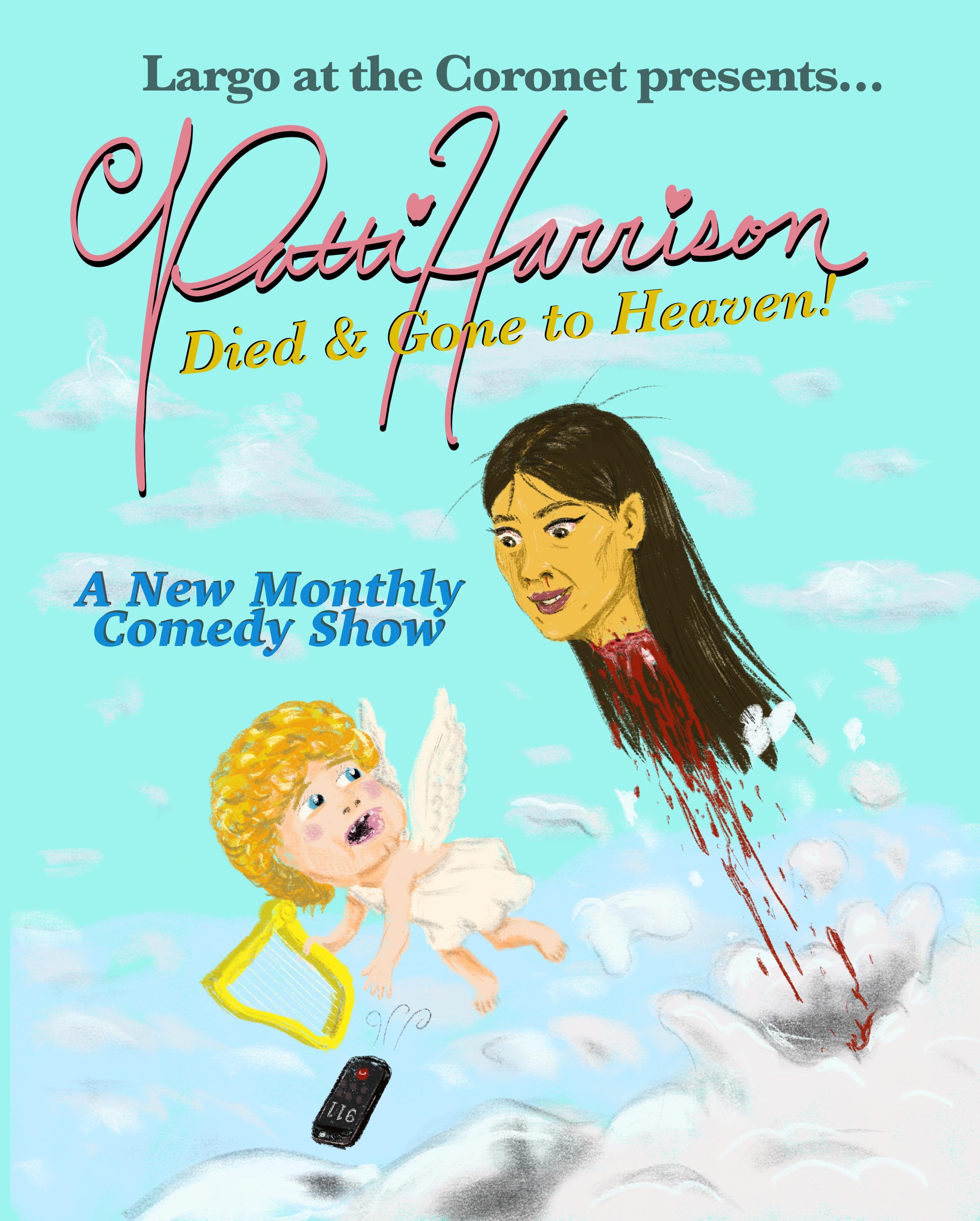 Patti Harrison presents DIED & GONE TO HEAVEN!