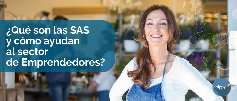 ¿Qué son las SAS y cómo ayudan al sector de Emprendedores?