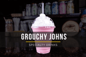 Grouchy Johns Specialty Drinks