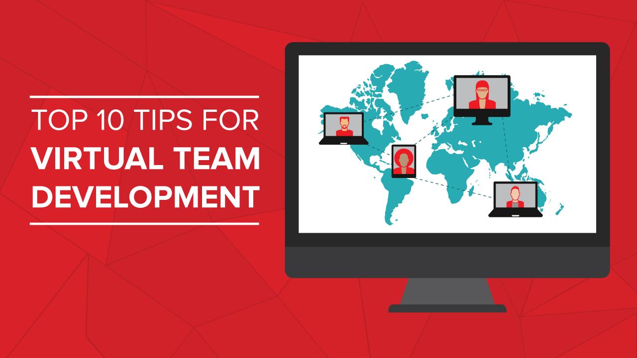 Top 10 Tips for Virtual Team Development