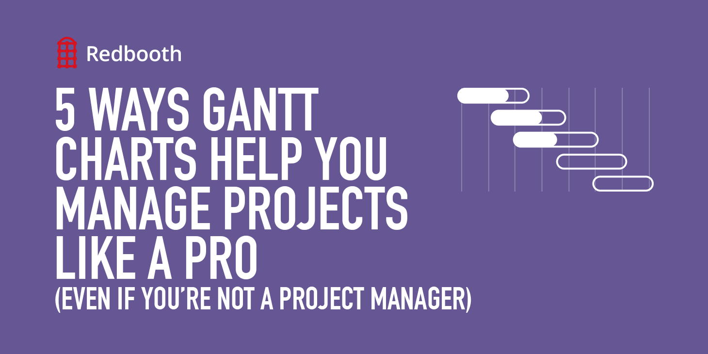 5 Ways Gantt Charts Help You Manage Projects Like A Pro
