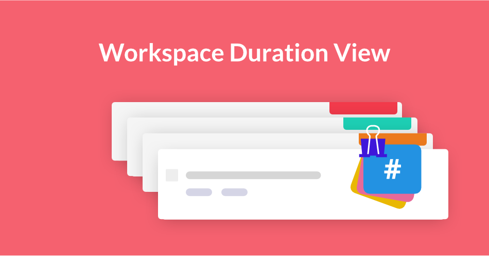Workspace Duration View, Project Planning, Time Management