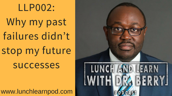 LLP002: Why my past failures didn't stop my future successes