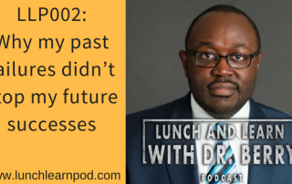 past failures, drpierresblog, dr berry, dr berry pierre, lunch and learn with Dr. Berry