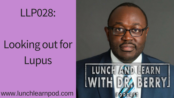 LLP028: Looking out for lupus and knowing what's next