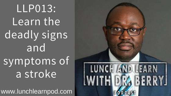 LLP013: Learn the deadly signs and symptoms of a stroke