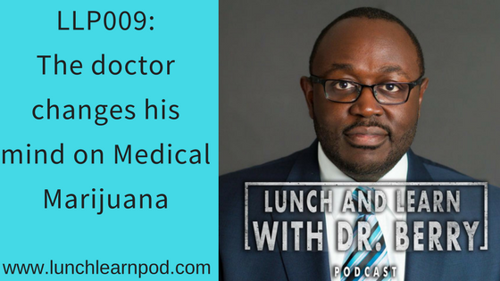 LLP009: The doctor changes his mind on Medical Marijuana