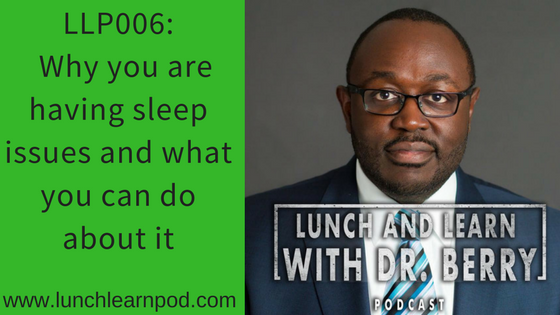 LLP006: Why you are having sleep issues and what you can do about it
