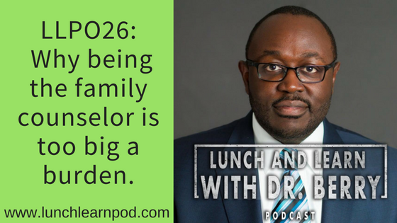 LLP026: Why being the family counselor is too big a burden