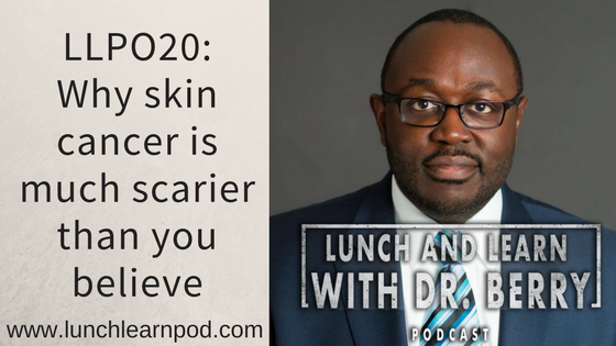 LLP020: Why skin cancer is much scarier than you believe