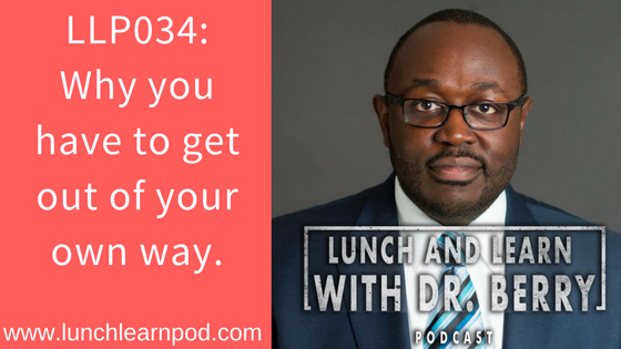 LLP034: Why you have to get out of your own way