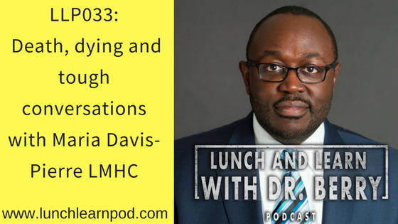 LLP033: Death, dying and tough conversations with Maria Davis-Pierre LMHC