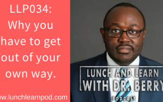 confidence, drpierresblog,lunchlearnpod,dr berry pierre,get out of your own way