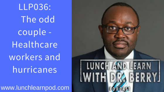 LLP036: The odd couple – Healthcare workers and hurricanes