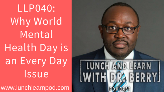 LLP040: Why World Mental Health Day is an Every Day Issue