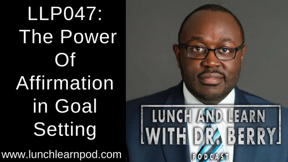 LLP047: The Power Of Affirmation in Goal Setting