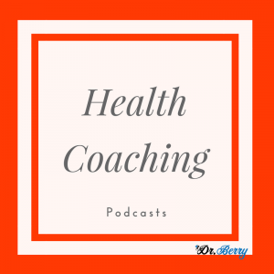Health Coaching, podcast , drpierresblog