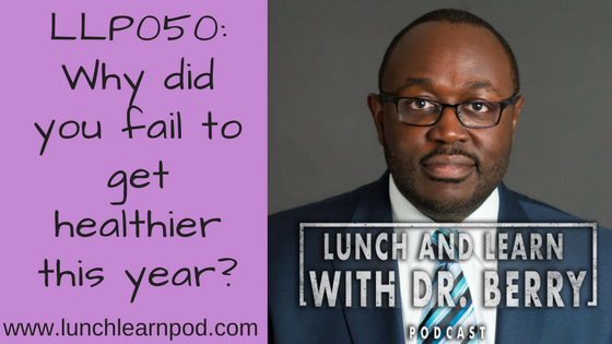 LLP050: Why did you fail to get healthier this year?