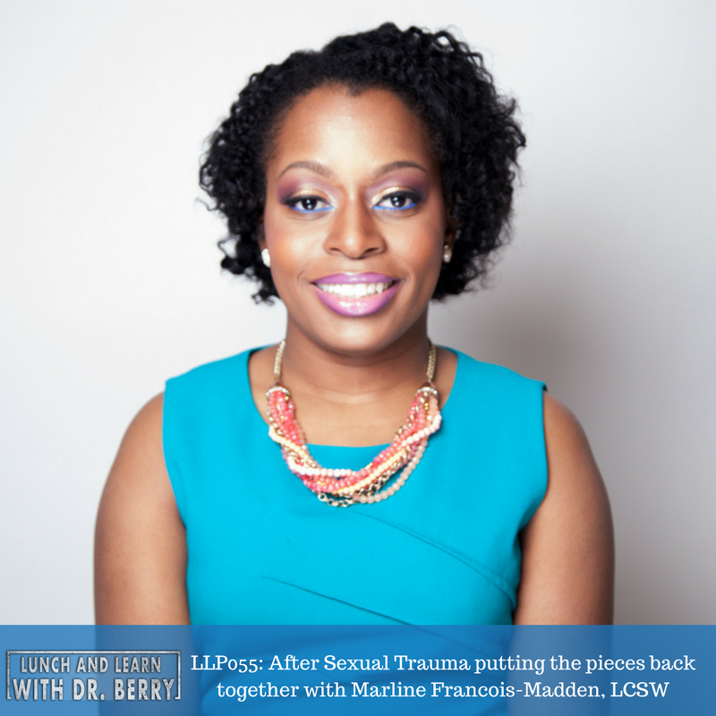 LLP055: After sexual trauma putting the pieces back together with Marline Francois-Madden, LCSW