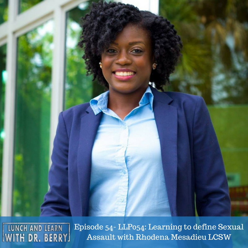 LLP054: Learning to define Sexual Assault with Rhodena Mesadieu LCSW