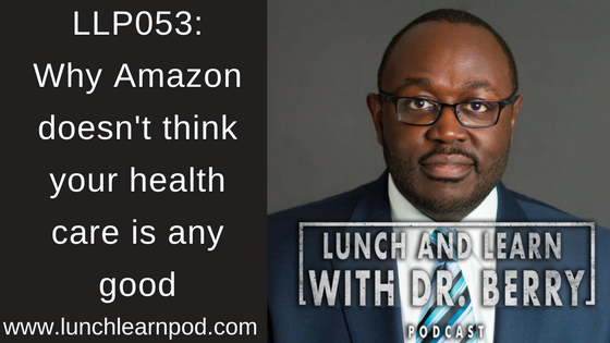 LLP053: Why Amazon doesn't think your health care is any good