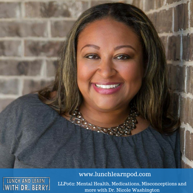 LLP062: Mental Health, Meds, Misconceptions and more with Dr. Nicole Washington