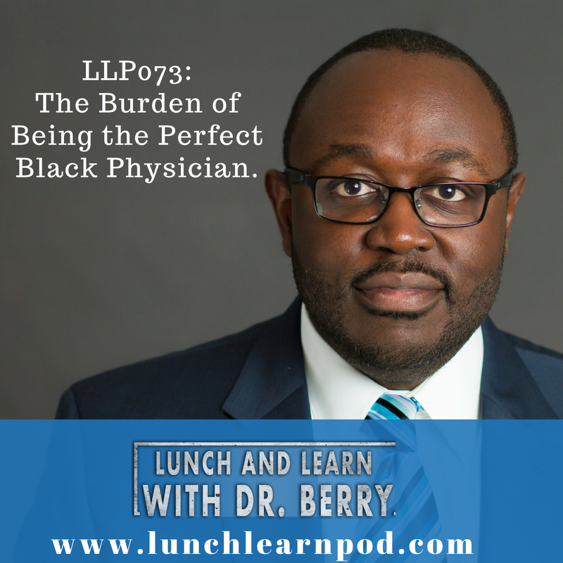 LLP073: The Burden of Being the Perfect Black Physician