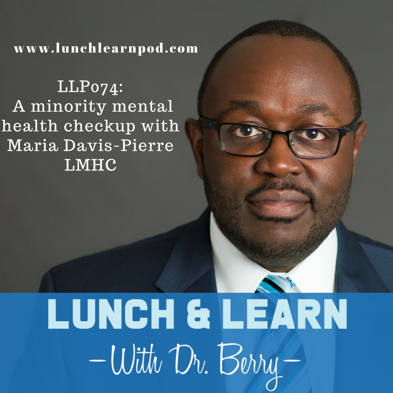 LLP074:  A minority mental health checkup with Maria Davis-Pierre LMHC