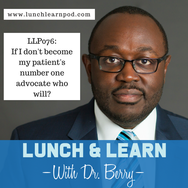 LLP076: If I don't become my patient's number one advocate who will?