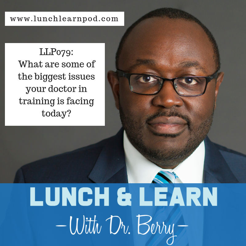 LLP079:  What are some of the biggest issues your doctor in training is facing today?
