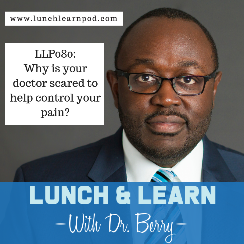 LLP080: Why is your doctor scared to help control your pain?