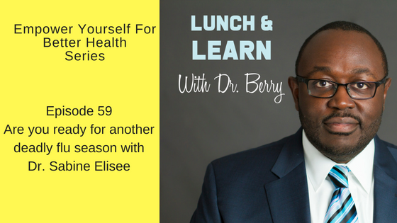 Are you ready for another deadly flu season with  Dr. Sabine Elisee – Episode 59