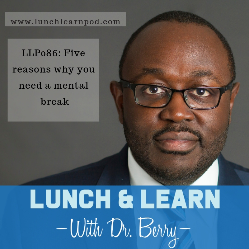 LLP086: Five Reasons Why You Need A Mental Break
