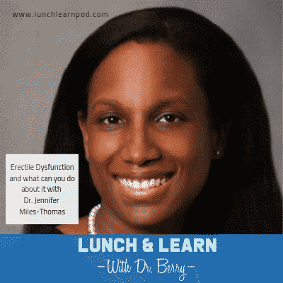 erectile dysfunction, urology, dr jennifer miles-thomas,lunch and learn, health care podcast, dr berry pierre