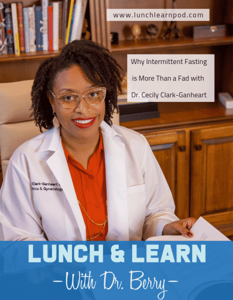 intermittent fasting, lunch and learn, Dr. Cecily Ganheart, the fasting doctor, lunch and learn with dr berry