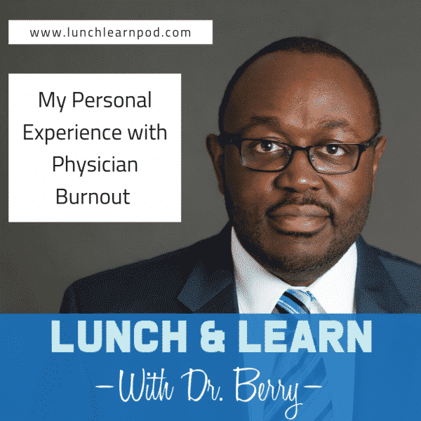 physician burnout, lunch and learn, dr Berry pierre