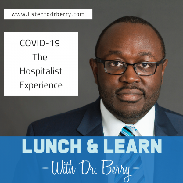 COVID-19, coronavirus, hospitalist, Lunch and Learn with Dr. Berry, dr Berry Pierre