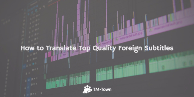 How to Translate Top Quality Foreign Subtitles