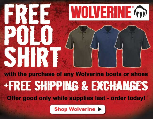 For a limited time, get a FREE Wolverine polo shirt with the purchase of any pair of Wolverine boots or shoes, plus get FREE shipping and returns! Offer good only while supplies last so order yours today!