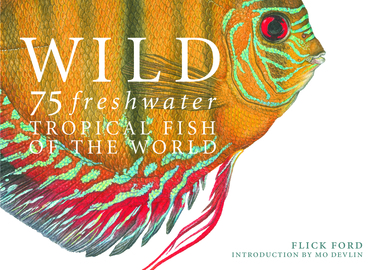 Wild: 75 Freshwater Tropical Fish of the World - cover
