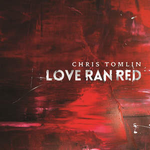 Chris tomlin love ran red deluxe edition