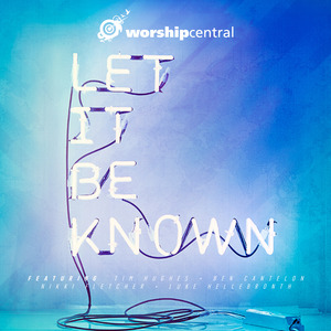 Worship central let it be known cover