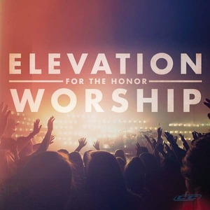 Elevation worship for the honor 2011 english christian album