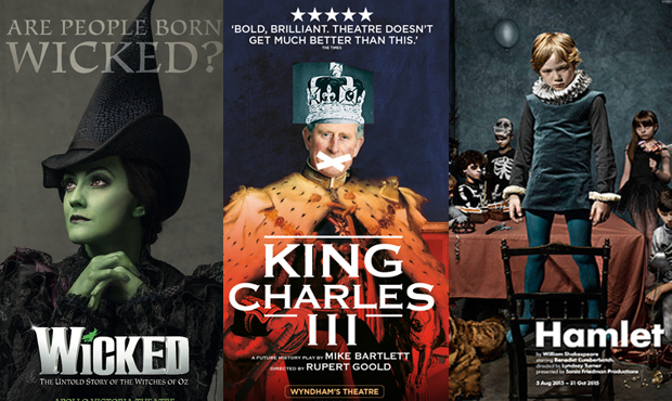 Posters for the West End production of Wicked, the Almeida's King Charles III and the Barbican's Hamlet