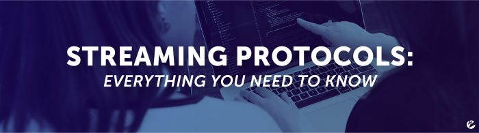 Streaming Protocols: Everything You Need to Know
