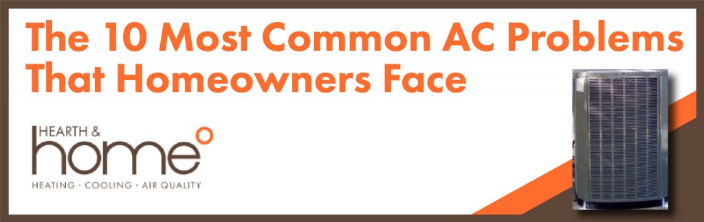 The 10 Most Coom AC Problems Homeowners Face.